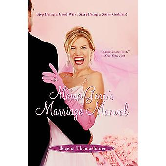 Mama Genas Marriage Manual Stop Being a Good Wife Start Being a Sister Goddess by Thomashauer & Regena
