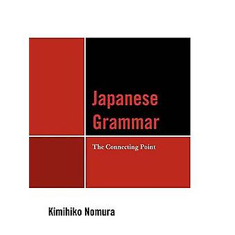Japanese Grammar The Connecting Point by Nomura & Kimihiko