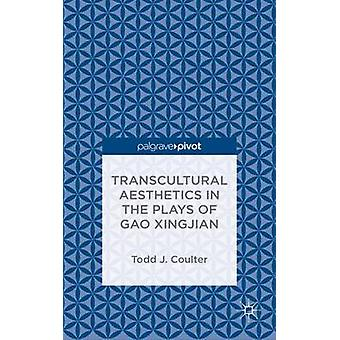 Transcultural Aesthetics in the Plays of Gao Xingjian Playing in the Periphery by Coulter & Todd J.