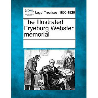 The Illustrated Fryeburg Webster memorial by Multiple Contributors & See Notes