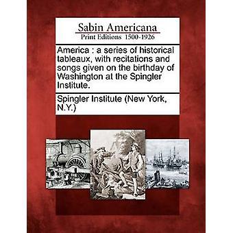 America una serie di tableaux storica con recitazioni e dati il giorno del compleanno di Washington all'Istituto Spingler canzoni. da Spingler Istituto New York & N.Y.