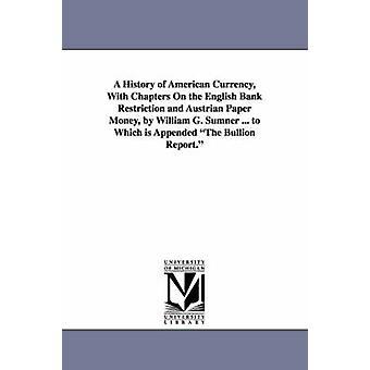 En historia av amerikanska valutan med kapitel på Svenska Bank begränsning och österrikiska pappers-pengar av William G. Sumner... som är bifogad den Bullion betänkande. av Sumner & William Graham