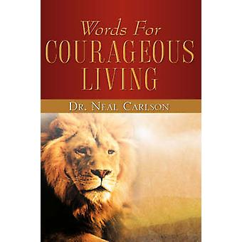 WORDS FOR COURAGEOUS LIVING by Carlson & Neal