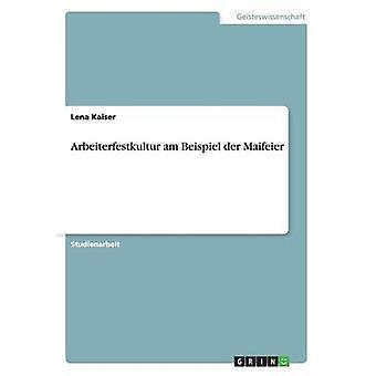 Arbeiterfestkultur am Beispiel der Maifeier by Kaiser & Lena
