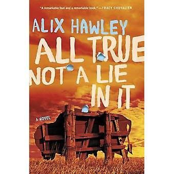 All True Not a Lie in It by Alix Hawley - 9780062470096 Book