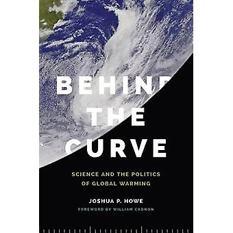 Behind the Curve - Science and the Politics of Global Warming by Joshu