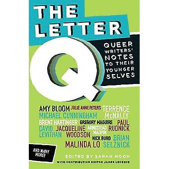 The Letter Q - Queer Writers' Letters to Their Younger Selves by Sarah