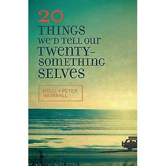 20 Things We'd Tell Our Twentysomething Selves by Kelli Worrall - Pet
