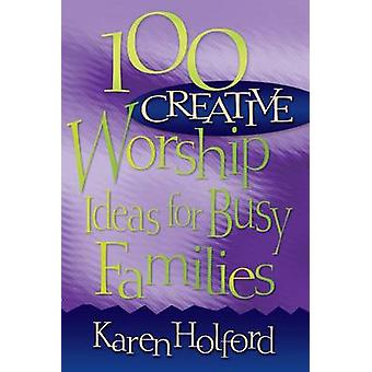 100 Creative Worship Ideas for Busy Families by Karen Holford - 97808