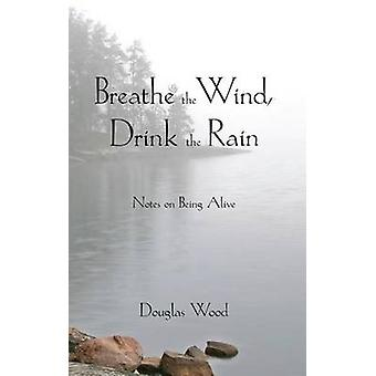 Breathe the Wind - Drink the Rain by Douglas Wood - 9780878397099 Book
