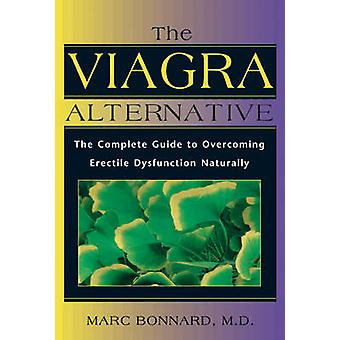 The Viagra Alternative - The Complete Guide to Overcoming Impotence Na