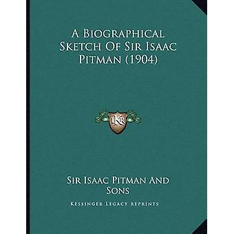 A Biographical Sketch of Sir Isaac Pitman (1904) by Sir Isaac Pitman