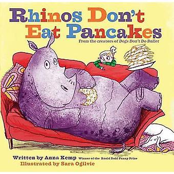 Rhinos Don't Eat Pancakes by Anna Kemp - Sara Ogilvie - 9781481438452