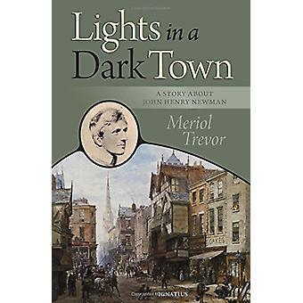 Lights in a Dark Town - A Story about Blessed John Henry Newman by Mer