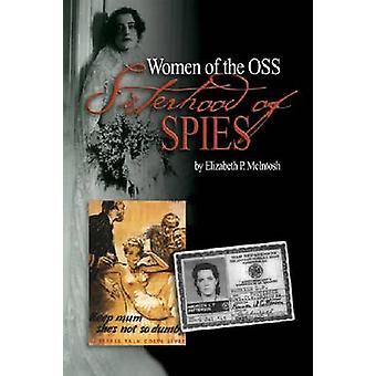Sisterhood of Spies - The Women of the OSS by Elizabeth P. McIntosh -
