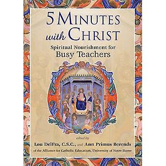 Five Minutes with Christ - Spiritual Nourishment for Busy Teachers by