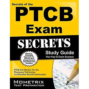 Secrets of the Ptcb Exam Study Guide - Ptcb Test Review for the Pharma
