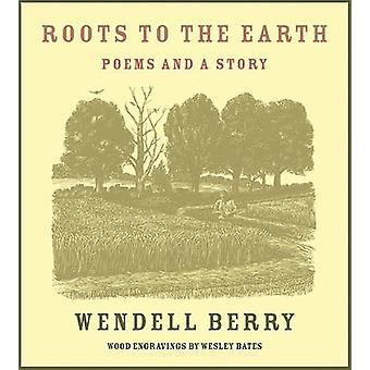 Roots to the Earth - Poems and a Story by Wendell Berry - Wesley Bates