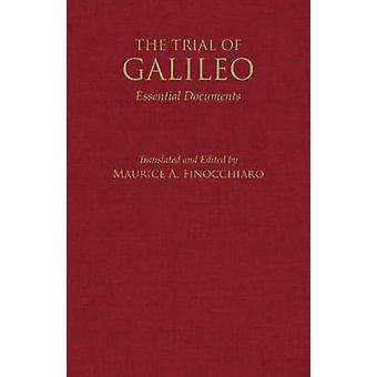 The Trial of Galileo - Essential Documents by Maurice A. Finocchiaro -