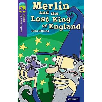 Oxford Reading Tree TreeTops Myths and Legends Level 11 Merlin and the Lost King of England by Julia Golding & Seb Burnett