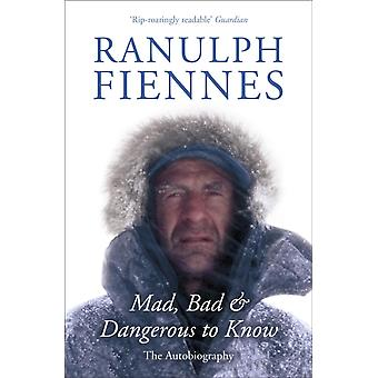 Mad Bad and Dangerous to Know (Paperback) by Fiennes Sir Ranulph Bt Obe