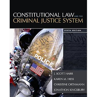 Constitutional Law and the Criminal Justice System (Hardcover) by Hess Orthmann Christine Kingsbury Jonathan Harr J. Hess Karen