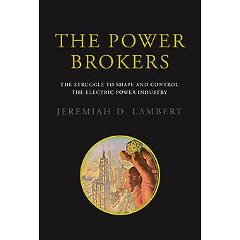 The Power Brokers - The Struggle to Shape and Control the Electric Pow