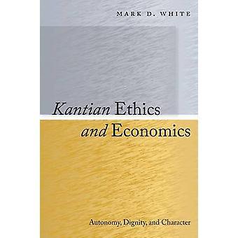 Ética kantiana y la economía - autonomía - dignidad y carácter por Mar