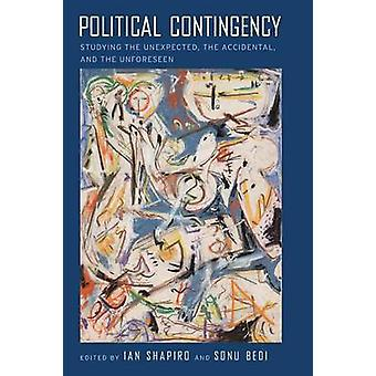 Political Contingency - Studying the Unexpected - the Accidental - and