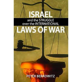 Israel and the Struggle Over the International Laws of War by Peter B