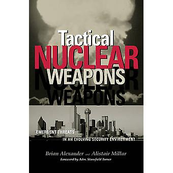 Tactical Nuclear Weapons - Emergent Threats in an Evolving Security En