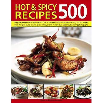 500 Hot & Spicy Recipes - Bring the Pungent Tastes and Aromas of Spice