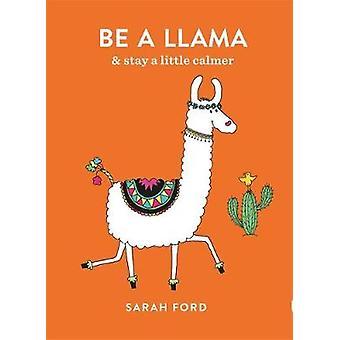 Essere un lama - & soggiorno un po' più calmo di Sarah Ford - 9781846015625