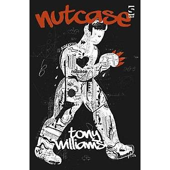 Nutcase by Tony Williams - 9781784631062 Book