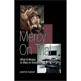 Mercy on Trial - What it Means to Stop an Execution by Austin Sarat -