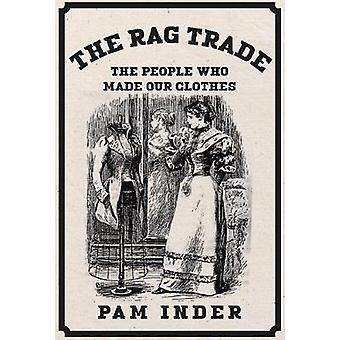 The Rag Trade - The People Who Made Our Clothes by Pam Inder - 9781445
