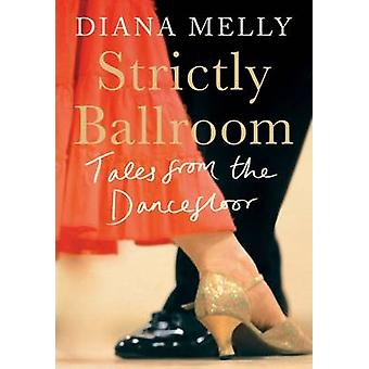 Strictly Ballroom - Tales from the Dancefloor par Diana Melly - 9781780