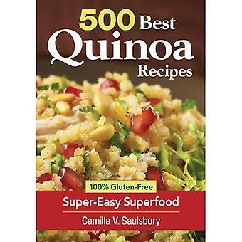 500 meilleures recettes de Quinoa: à l'aide super de la Nature pour petits déjeuners sans Gluten, alimentation, Desserts, etc.