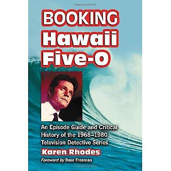 Booking  Hawaii Five-O : An Episode Guide and Critical History of the 1968-1980 Television Detective Series