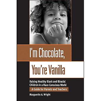 Im Chocolate, Youre Vanilla: Raising Healthy Black and Biracial Children in a RaceConscious World: Raising Healthy Black and Biracial Children in a Race-Conscious World