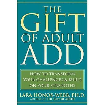 De gave van volwassen toevoegen: hoe om te zetten van uw uitdagingen en bouwen op uw sterke punten