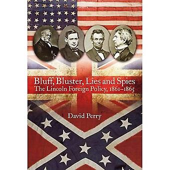 Bluff, Bluster, Lies and Spies - The Lincoln Foreign Policy, 18611865