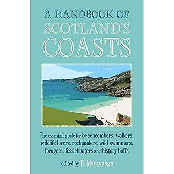 A Handbook of Scotland's Coasts: The Essential Guide for Beachcombers, Walkers, Wildlife Lovers, Rockpoolers,...