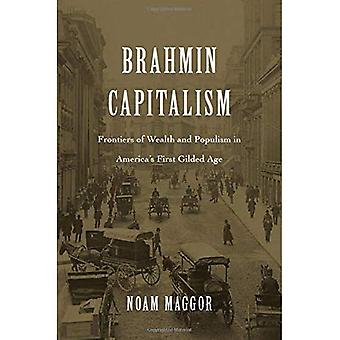 Brahmin Capitalism: Frontiers of Wealth and Populism in America's First� Gilded Age