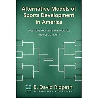 Modelos alternativos de desarrollo deportivo en Estados Unidos: soluciones a una Crisis en la educación y salud pública (Universidad de Ohio Sport Management Series)