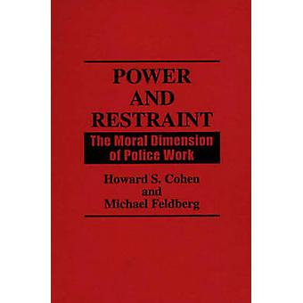 Power and Restraint The Moral Dimension of Police Work by Cohen & Howard