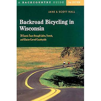 Backroad Bicycling in Wisconsin 28 Scenic Tours Through Lakes Forests and GlacierCarved C28 Scenic Tours Through Lakes Forests and GlacierCarve by Hall & Jane E.