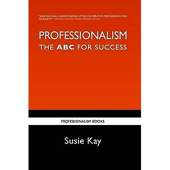 Professionalism the ABC for Success by Kay & Susie