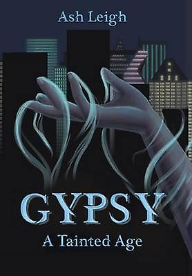 GYPSY  A Tainted Age by Leigh & Ash
