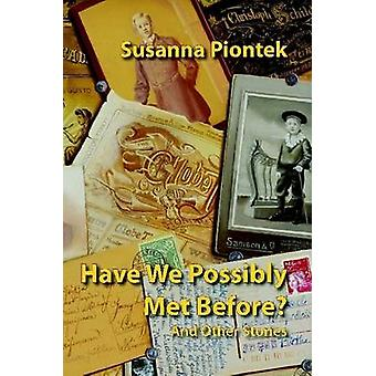Have We Possibly Met Before and Other Stories by Piontek & Susanna